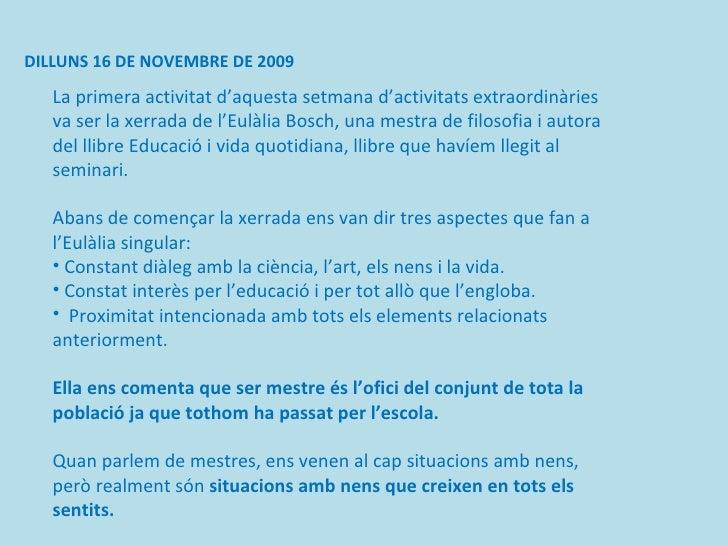 DILLUNS 16 DE NOVEMBRE DE 2009 <ul><li>La primera activitat d'aquesta setmana d'activitats extraordinàries va ser la xerra...