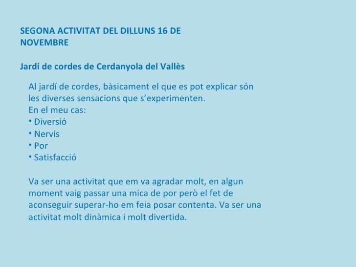 SEGONA ACTIVITAT DEL DILLUNS 16 DE NOVEMBRE Jardí de cordes de Cerdanyola del Vallès <ul><li>Al jardí de cordes, bàsicamen...