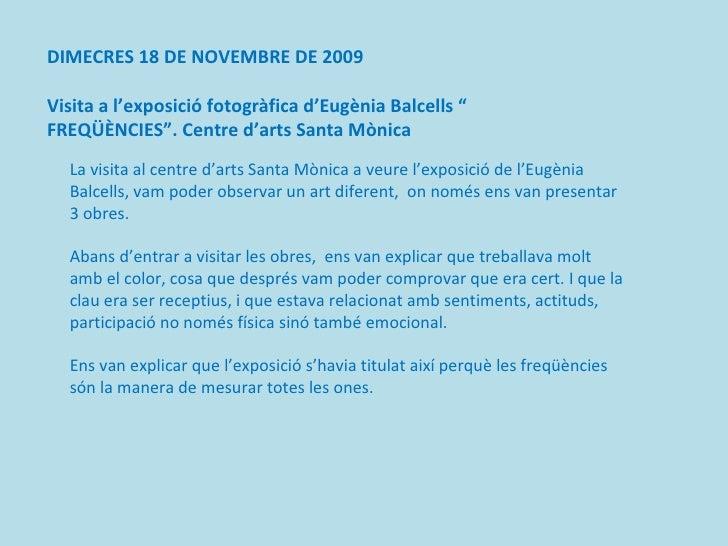 """DIMECRES 18 DE NOVEMBRE DE 2009 Visita a l'exposició fotogràfica d'Eugènia Balcells """" FREQÜÈNCIES"""". Centre d'arts Santa Mò..."""