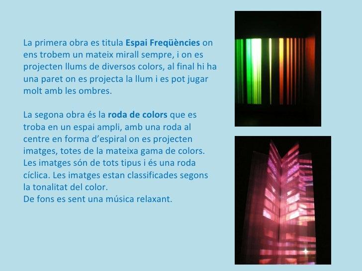 La primera obra es titula  Espai Freqüències  on ens trobem un mateix mirall sempre, i on es projecten llums de diversos c...