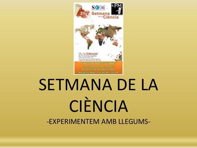 SETMANA DE LA CIÈNCIA -EXPERIMENTEM AMB LLEGUMS-
