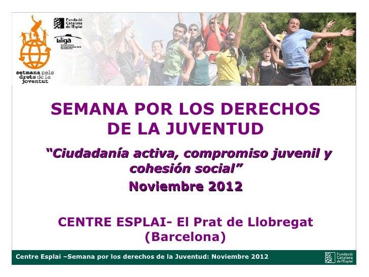 """SEMANA POR LOS DERECHOS             DE LA JUVENTUD        """"Ciudadanía activa, compromiso juvenil y                   cohes..."""