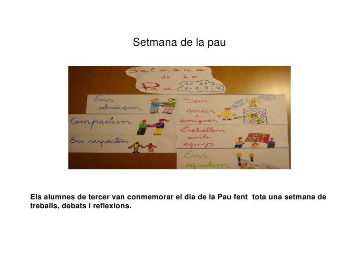 Setmana de la pau     Els alumnes de tercer van conmemorar el dia de la Pau fent tota una setmana de treballs, debats i re...