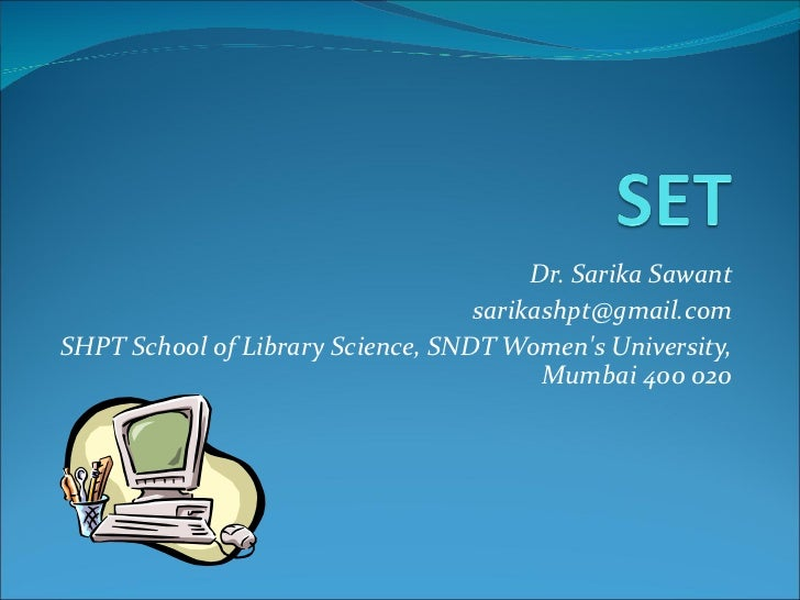Dr. Sarika Sawant [email_address] SHPT School of Library Science, SNDT Women's University, Mumbai 400 020
