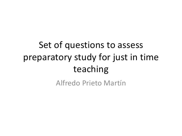Set of questions to assess preparatory study for just in time teaching Alfredo Prieto Martín
