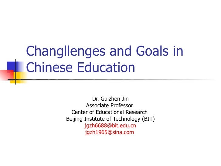 Changllenges and Goals in Chinese Education                   Dr. Guizhen Jin                Associate Professor         C...