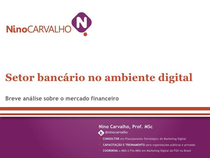 Setor bancário no ambiente digitalBreve análise sobre o mercado financeiro                                Nino Carvalho, P...