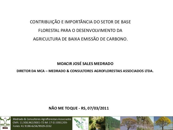 CONTRIBUIÇÃO E IMPORTÂNCIA DO SETOR DE BASE           FLORESTAL PARA O DESENVOLVIMENTO DA        AGRICULTURA DE BAIXA EMIS...
