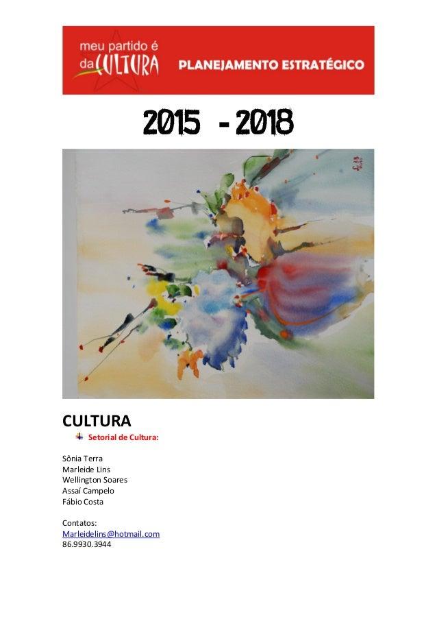 2015 -2018  CULTURA  Setorial de Cultura:  Sônia Terra  Marleide Lins  Wellington Soares  Assaí Campelo  Fábio Costa  Cont...