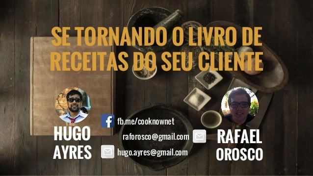SE TORNANDO O LIVRO DE RECEITAS DO SEU CLIENTE HUGO AYRES RAFAEL OROSCOhugo.ayres@gmail.com raforosco@gmail.com fb.me/cook...