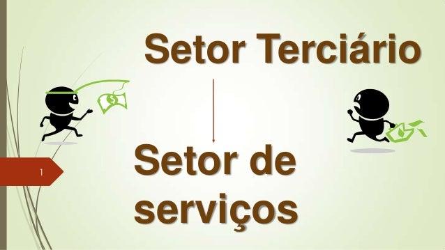Setor Terciário Setor de serviços 1