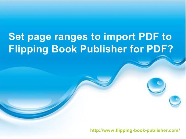 Set page ranges to import PDF toFlipping Book Publisher for PDF?               http://www.flipping-book-publisher.com/