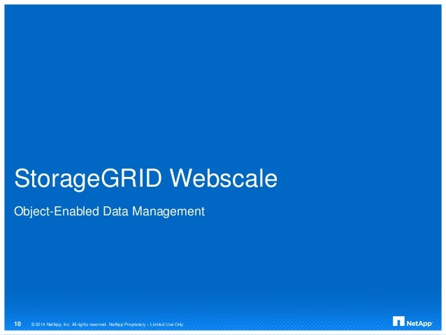 StorageGRID Webscale Object-Enabled Data Management © 2014 NetApp, Inc. All rights reserved. NetApp Proprietary – Limited ...