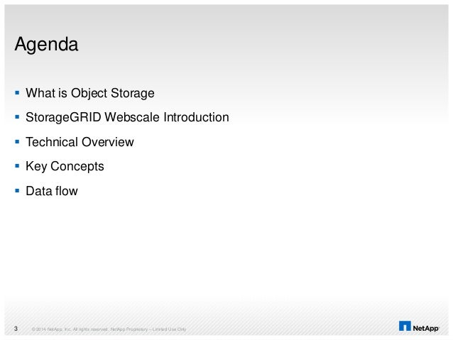 Agenda  What is Object Storage  StorageGRID Webscale Introduction  Technical Overview  Key Concepts  Data flow © 2014...