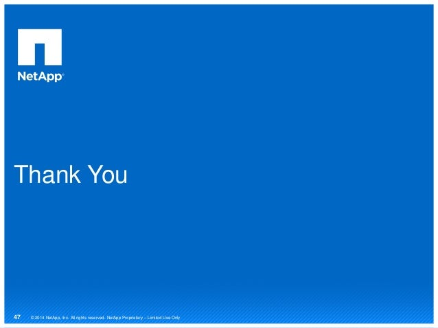 Thank You © 2014 NetApp, Inc. All rights reserved. NetApp Proprietary – Limited Use Only47