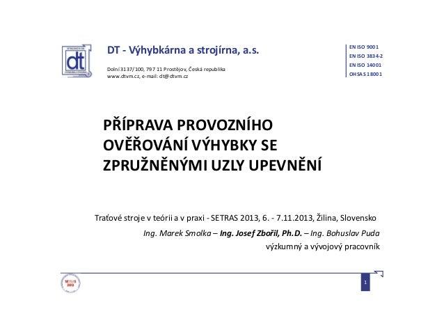 DT - Výhybkárna a strojírna, a.s. Dolní 3137/100, 797 11 Prostějov, Česká republika www.dtvm.cz, e-mail: dt@dtvm.cz EN ISO...
