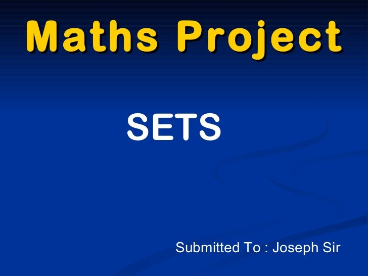 Maths Project SETS Submitted To : Joseph Sir