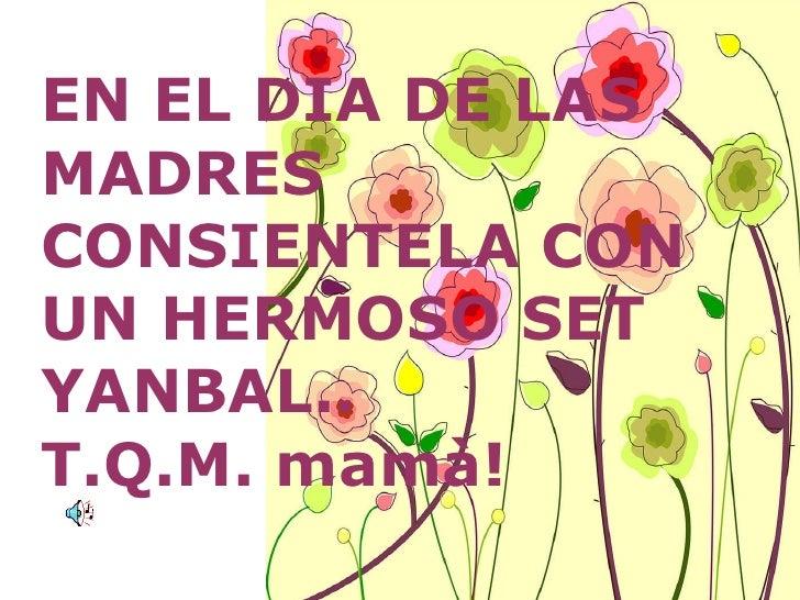 EN EL DIA DE LAS MADRES CONSIENTELA CON UN HERMOSO SET YANBAL.. T.Q.M. mamà!