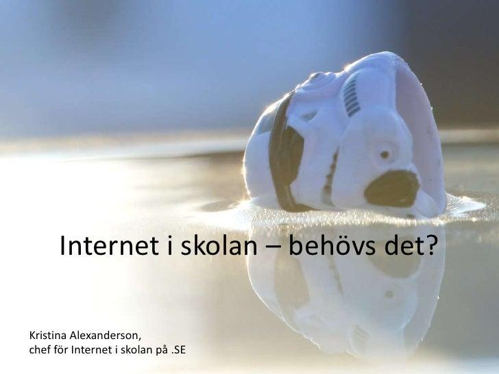Internet i skolan – behövs det?Kristina Alexanderson,chef för Internet i skolan på .SE