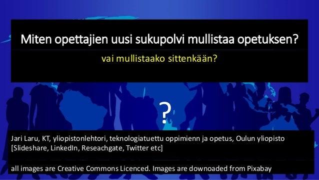 Miten opettajien uusi sukupolvi mullistaa opetuksen? vai mullistaako sittenkään? ? all images are Creative Commons Licence...