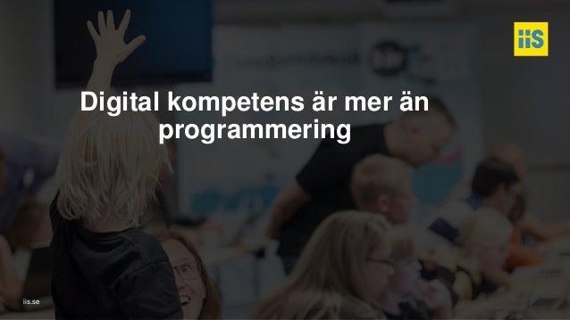 iis.se Digital kompetens är mer än programmering