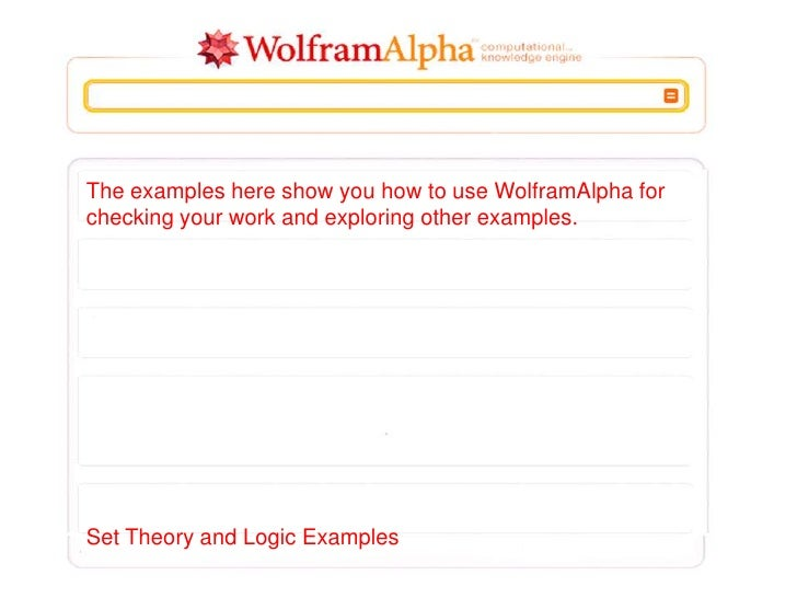 The examples here show you how to use WolframAlpha forchecking your work and exploring other examples.Set Theory and Logic...