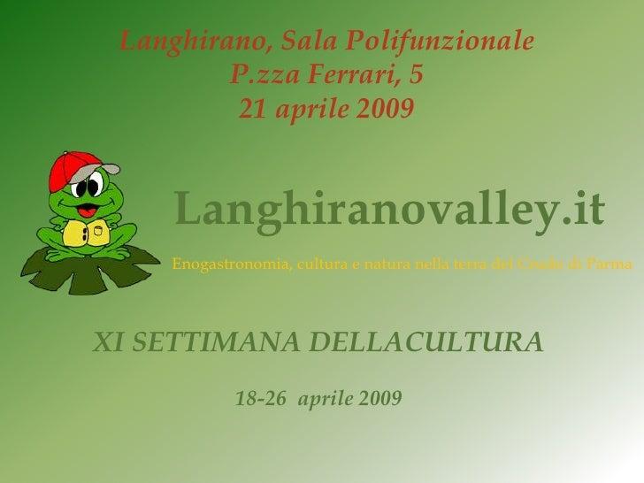 Langhirano, Sala Polifunzionale          P.zza Ferrari, 5          21 aprile 2009       Langhiranovalley.it     Enogastron...