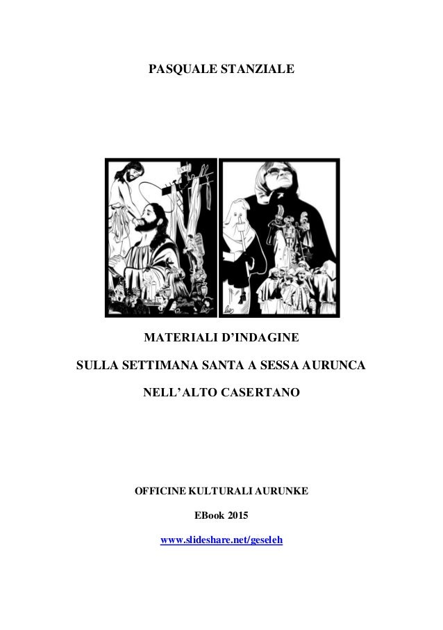 PASQUALE STANZIALE MATERIALI D'INDAGINE SULLA SETTIMANA SANTA A SESSA AURUNCA NELL'ALTO CASERTANO OFFICINE KULTURALI AURUN...