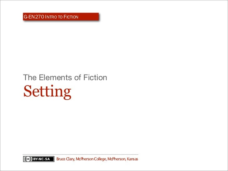 G-EN270 INTRO TO FICTIONThe Elements of FictionSetting              Bruce Clary, McPherson College, McPherson, Kansas