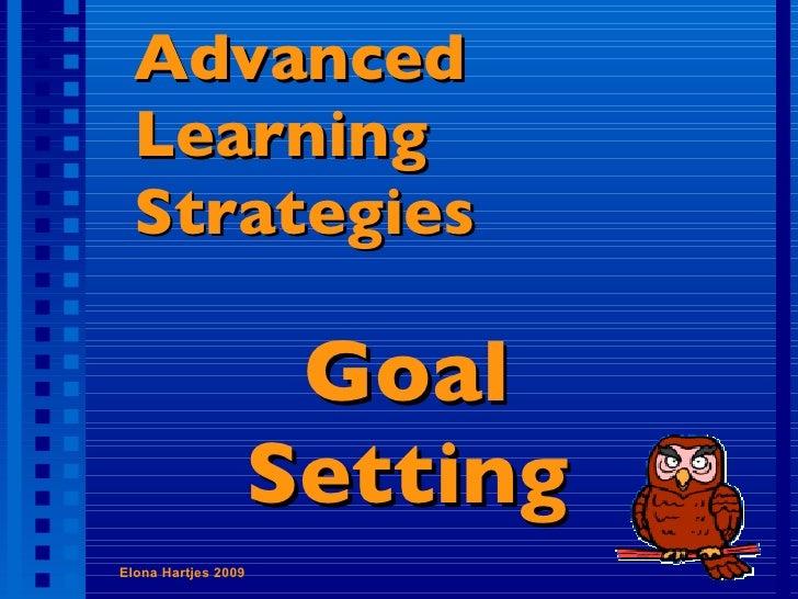 Advanced Learning Strategies Goal Setting Elona Hartjes 2009