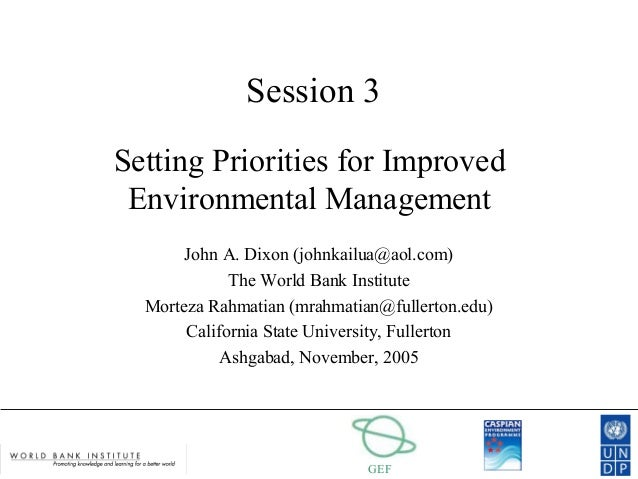 GEF Session 3 Setting Priorities for Improved Environmental Management John A. Dixon (johnkailua@aol.com) The World Bank I...