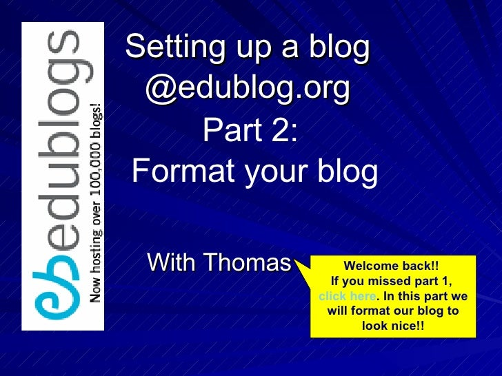 Setting up a blog @edublog.org With Thomas Part 2:  Format your blog Welcome back!!  If you missed part 1,  click here . I...