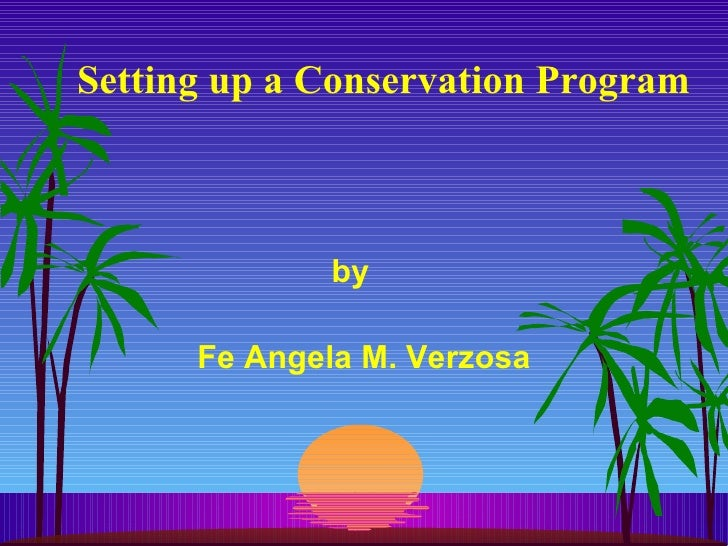 Setting up a Conservation Program by  Fe Angela M. Verzosa