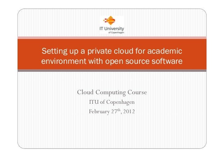 Setting up a private cloud for academicenvironment with open source software         Cloud Computing Course             IT...