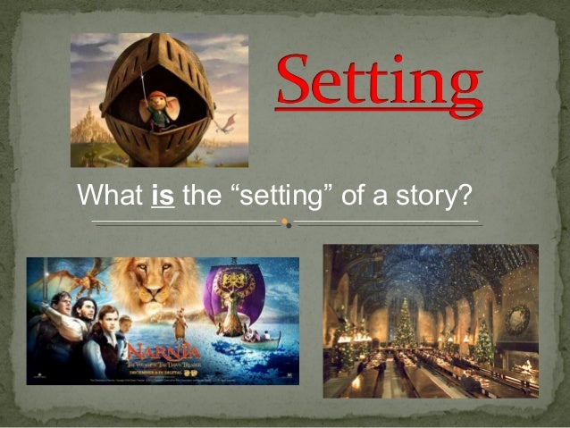 """What is the """"setting"""" of a story?"""