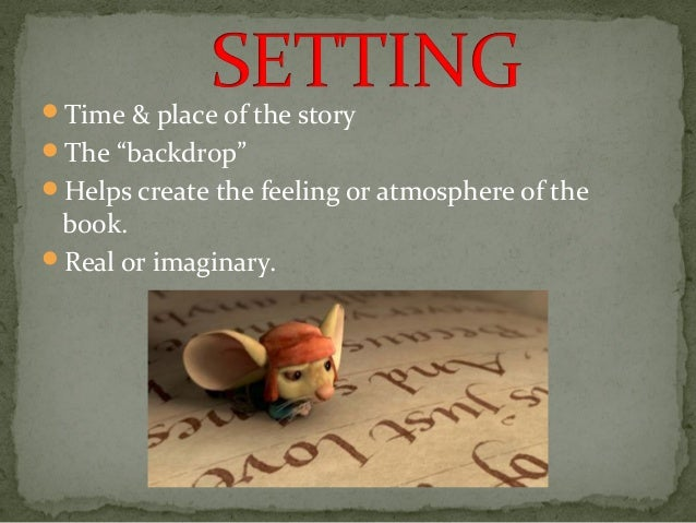 """Time & place of the story The """"backdrop"""" Helps create the feeling or atmosphere of the  book. Real or imaginary."""