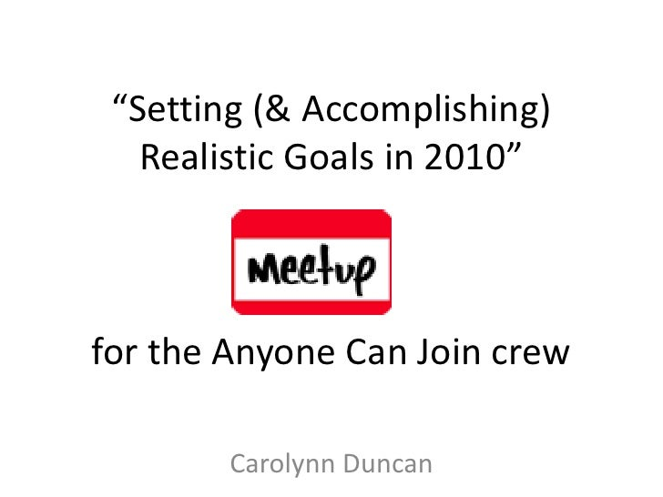 """Setting (& Accomplishing)    Realistic Goals in 2010""    for the Anyone Can Join crew          Carolynn Duncan"