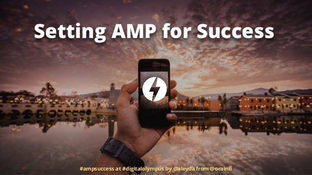 Setting AMP for Success #ampsuccess at #digitalolympus by @aleyda from @orainti