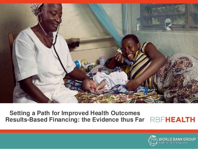 Setting a Path for Improved Health Outcomes Results-Based Financing: the Evidence thus Far