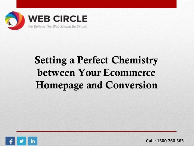 Setting a Perfect Chemistry between Your Ecommerce Homepage and Conversion Call : 1300 760 363