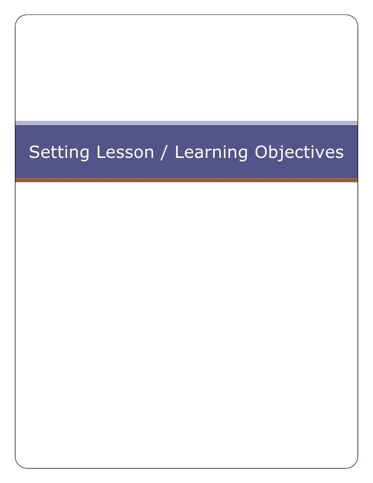 Setting Lesson / Learning Objectives<br />Learning Objectives / Lesson Objectives<br />All Business & Economics Teachers a...