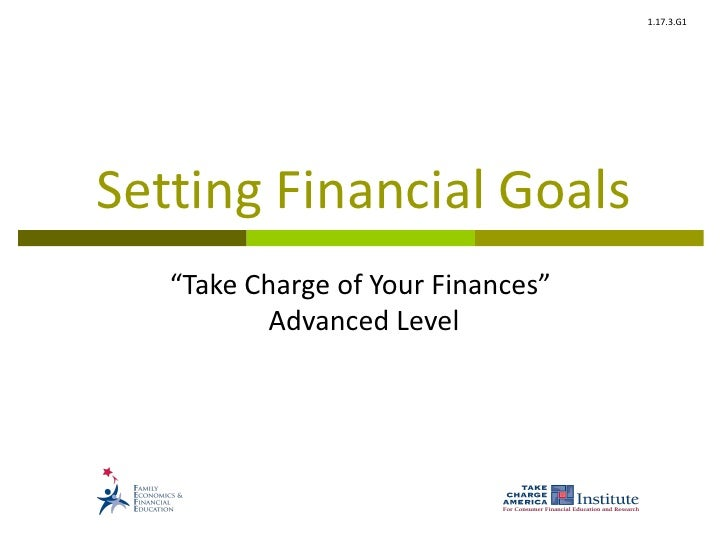 "1.17.3.G1Setting Financial Goals   ""Take Charge of Your Finances""          Advanced Level"