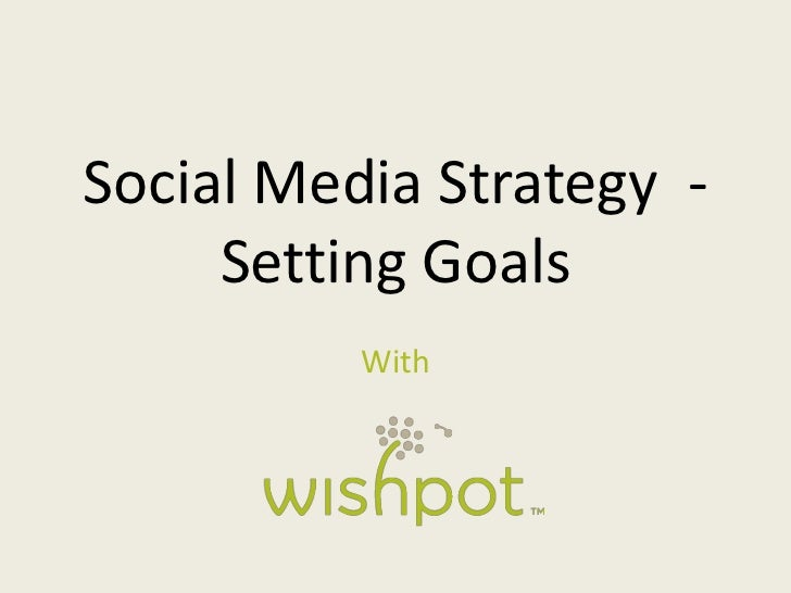Social Media Strategy  - Setting Goals<br />With<br />