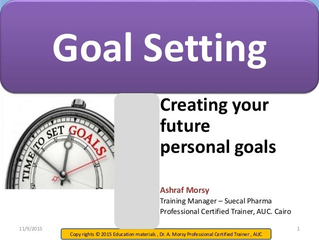 Copy rights © 2015 Education materials , Dr. A. Morsy Professional Certified Trainer , AUC Creating your future personal g...