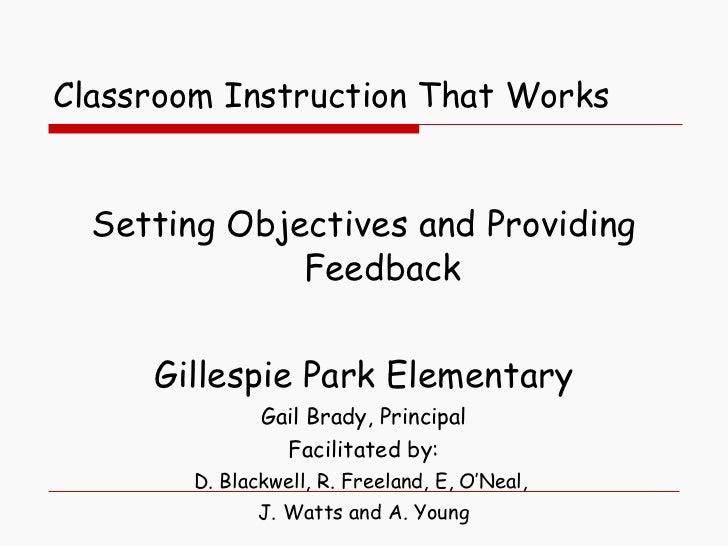 Classroom Instruction That Works <ul><li>Setting Objectives and Providing Feedback </li></ul><ul><li>Gillespie Park Elemen...
