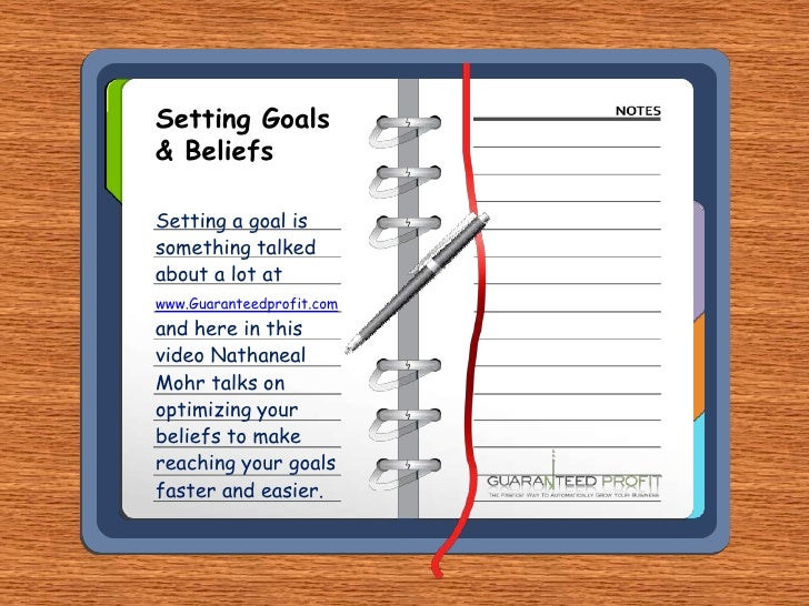 Setting Goals & Beliefs<br />Setting a goal is something talked about a lot at www.Guaranteedprofit.comand here in this vi...