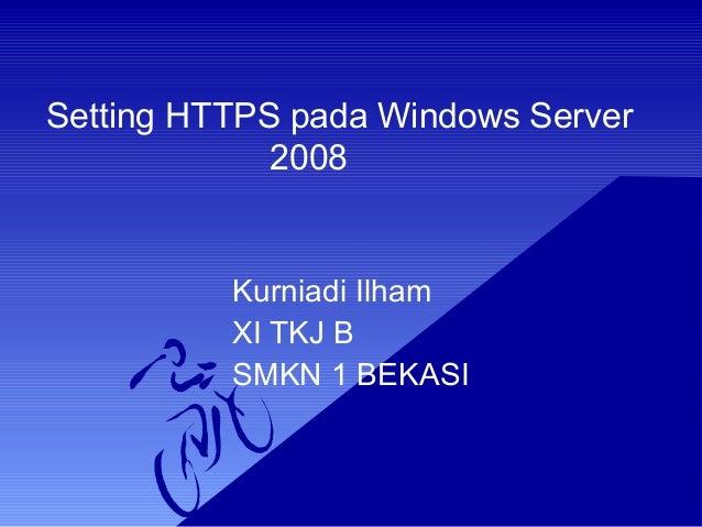 Setting HTTPS pada Windows Server 2008 Kurniadi Ilham XI TKJ B SMKN 1 BEKASI