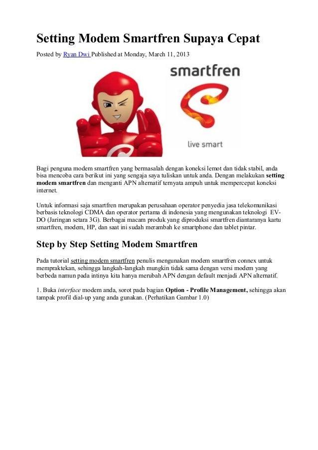 Setting Modem Smartfren Supaya CepatPosted by Ryan Dwi Published at Monday, March 11, 2013Bagi penguna modem smartfren yan...