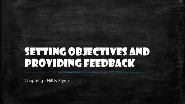 Setting Objectives and Providing Feedback Chapter 3 – Hill & Flynn