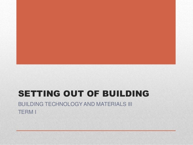 SETTING OUT OF BUILDING BUILDING TECHNOLOGY AND MATERIALS III TERM I